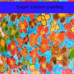 Sugar solution painting – Flashback Friday